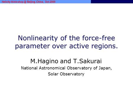 Www.***.com Nonlinearity of the force-free parameter over active regions. M.Hagino and T.Sakurai National Astronomical Observatory of Japan, Solar Observatory.