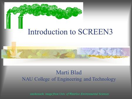 Introduction to SCREEN3 smokestacks image from Univ. of Waterloo Environmental Sciences Marti Blad NAU College of Engineering and Technology.