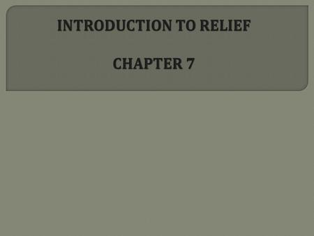INTRODUCTION TO RELIEF CHAPTER 7