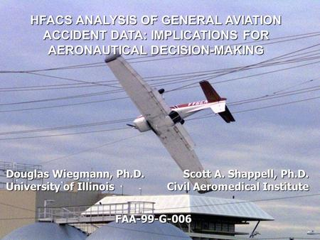 HFACS ANALYSIS OF GENERAL AVIATION ACCIDENT DATA: IMPLICATIONS FOR AERONAUTICAL DECISION-MAKING ASSESSING THE RELIABILITY OF THE HUMAN FACTORS ANALYSIS.