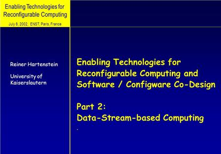 Enabling Technologies for Reconfigurable Computing Enabling Technologies for Reconfigurable Computing and Software / Configware Co-Design Part 2: Data-Stream-based.
