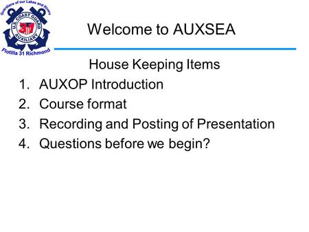 Welcome to AUXSEA House Keeping Items 1.AUXOP Introduction 2.Course format 3.Recording and Posting of Presentation 4.Questions before we begin?