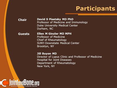 Chair David S Pisetsky MD PhD Professor of Medicine and Immunology Duke University Medical Center Durham, NC Guests Ellen M Ginzler MD MPH Professor of.