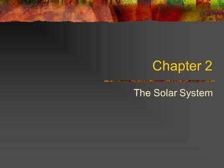 Chapter 2 The Solar System. Solar System Comprised of Sun Inner Terrestrial Planets (Mercury, Venus, Earth, Mars) Main Asteroid Belt Outer Gas Giants.