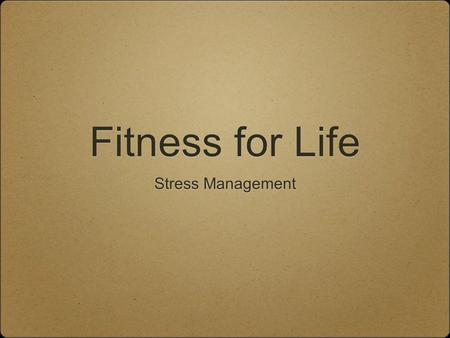 Fitness for Life Stress Management. Assignments related to this unit If you have the textbook, read chapter 17 (pages 292-303) 08.1.1 Stress Inventory.
