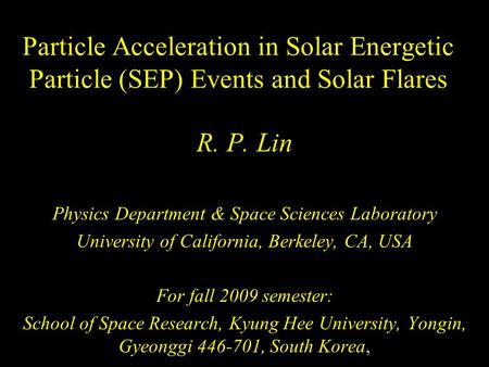 Particle Acceleration in Solar Energetic Particle (SEP) Events and Solar Flares R. P. Lin Physics Department & Space Sciences Laboratory University of.