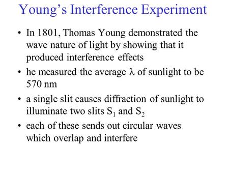 Young's Interference Experiment In 1801, Thomas Young demonstrated the wave nature of light by showing that it produced interference effects he measured.
