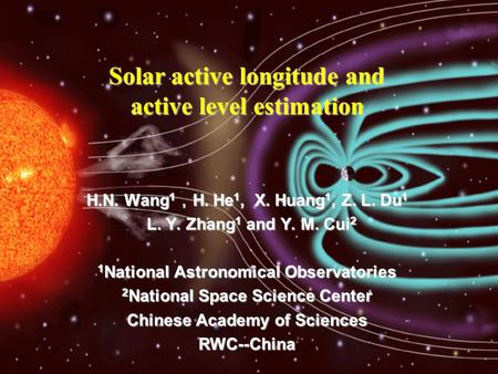 H.N. Wang 1 , H. He 1, X. Huang 1, Z. L. Du 1 L. Y. Zhang 1 and Y. M. Cui 2 L. Y. Zhang 1 and Y. M. Cui 2 1 National Astronomical Observatories 2 National.