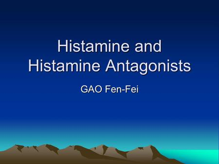 Histamine and Histamine Antagonists GAO Fen-Fei. Histamine Histamine is one of the most important autacoids ( 自泌物 ), and is formed from the amino acid.
