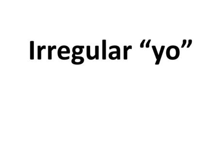 "Irregular ""yo"". To fit Caber Yo quepo To fall Caer Yo caigo."