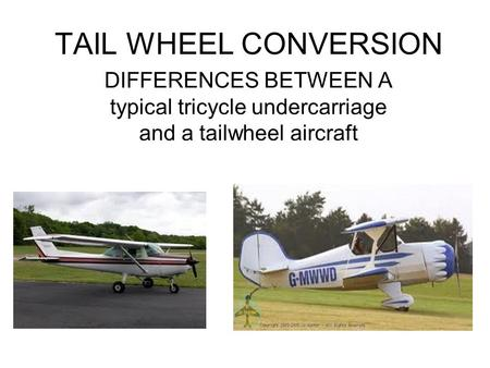 TAIL WHEEL CONVERSION DIFFERENCES BETWEEN A typical tricycle undercarriage and a tailwheel aircraft.