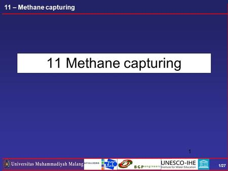 1/27 11 – Methane capturing 11 Methane capturing 1.