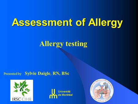 Assessment of Allergy Allergy testing Presented by Sylvie Daigle, RN, BSc Université de Montréal.