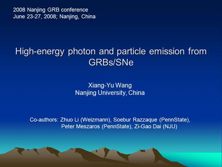 High-energy photon and particle emission from GRBs/SNe Xiang-Yu Wang Nanjing University, China Co-authors: Zhuo Li (Weizmann), Soebur Razzaque (PennState),