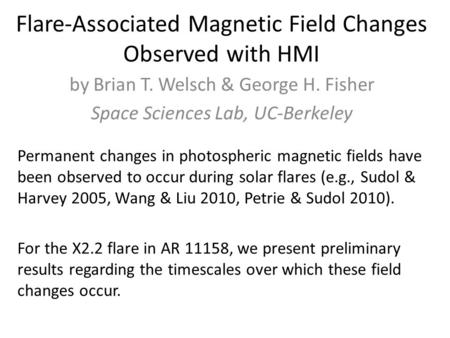 Flare-Associated Magnetic Field Changes Observed with HMI by Brian T. Welsch & George H. Fisher Space Sciences Lab, UC-Berkeley Permanent changes in photospheric.