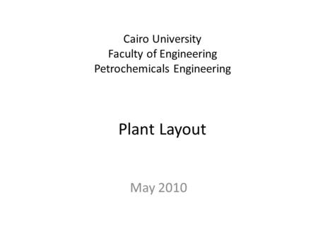 Cairo University Faculty of Engineering Petrochemicals Engineering Plant Layout May 2010.
