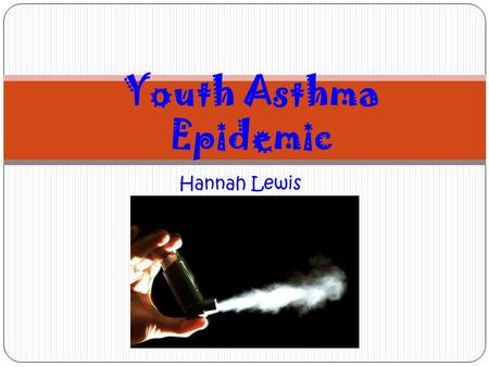 Youth Asthma Epidemic Hannah Lewis.