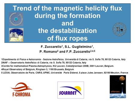Trend of the magnetic helicity flux during the formation and the destabilization of flux ropes F. Zuccarello 1, S.L. Guglielmino 1, P. Romano 2 and F.P.