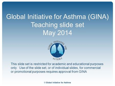 Global Initiative for Asthma (GINA) Teaching slide set May 2014