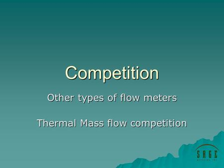 Competition Other types of flow meters Thermal Mass flow competition.