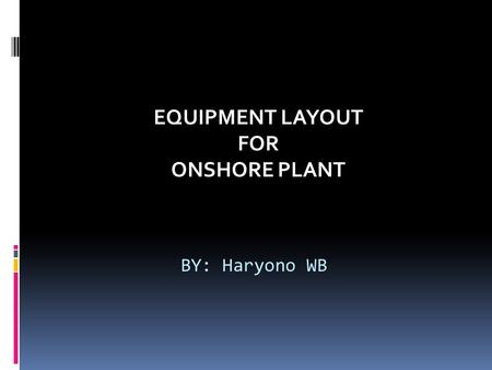EQUIPMENT LAYOUT FOR ONSHORE PLANT