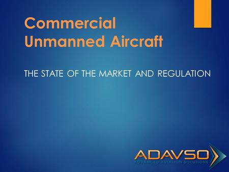 Commercial Unmanned Aircraft THE STATE OF THE MARKET AND REGULATION.