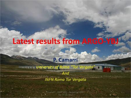 "Latest results from ARGO-YBJ P. Camarri University of Roma ""Tor Vergata"" And INFN Roma Tor Vergata P. Camarri - WAPP 2011 - Darjeeling, India - Dec 17-19,"