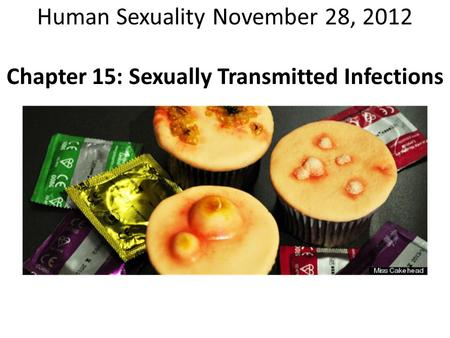 Human Sexuality November 28, 2012 Chapter 15: Sexually Transmitted Infections.