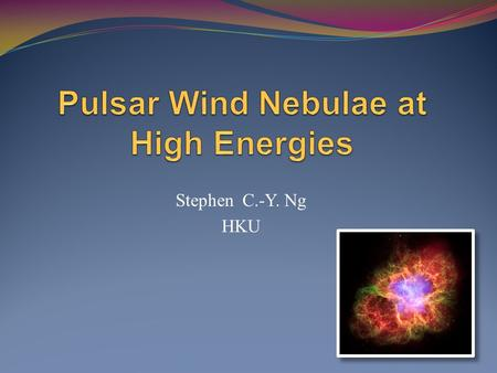 Stephen C.-Y. Ng HKU. Outline What are pulsar wind nebulae? Physical properties and evolution Why study PWNe? Common TeV sources, particle accelerators.