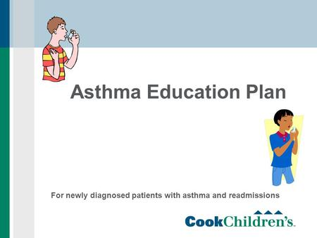 Asthma Education Plan For newly diagnosed patients with asthma and readmissions.