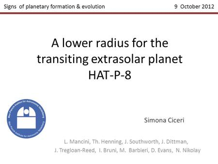 A lower radius for the transiting extrasolar planet HAT-P-8 Simona Ciceri L. Mancini, Th. Henning, J. Southworth, J. Dittman, J. Tregloan-Reed, I. Bruni,