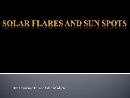 By: Lawrence Hu and Glen Madsen. Solar Flares are large explosions in the suns atmosphere that can release as much as 6×10 25 joules of energy (The joules.