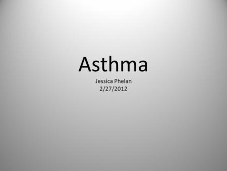 Asthma Jessica Phelan 2/27/2012. Defining Asthma A chronic lung disease that inflames and narrows the airways Mucous can cause the airway to become even.