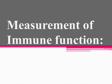 Measurement of Immune function:. Detect antigens and / or antibodies. Immunological tests rely upon: ability of antibodies to aggregate particulate antigens.