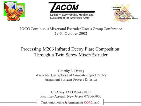 TACOM Tank-automotive & Armaments COMmand JOCG Continuous Mixer and Extruder User's Group Conference 29-31 October, 2002 Processing M206 Infrared Decoy.