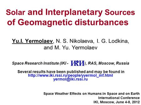 Solar and Interplanetary Sources of Geomagnetic disturbances Yu.I. Yermolaev, N. S. Nikolaeva, I. G. Lodkina, and M. Yu. Yermolaev Space Research Institute.