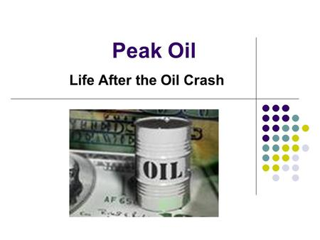 Peak Oil Life After the Oil Crash. Introduction 1. Is civilization coming to an end? This is the scientific conclusion drawn by highly recognized, rational.