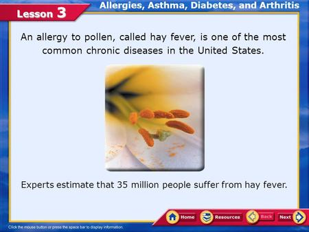 Lesson 3 An allergy to pollen, called hay fever, is one of the most common chronic diseases in the United States. Experts estimate that 35 million people.