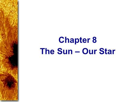 Chapter 8 The Sun – Our Star.