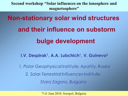 Non-stationary solar wind structures and their influence on substorm bulge development I.V. Despirak 1, A.A. Lubchich 1, V. Guineva 2 1. Polar Geophysical.