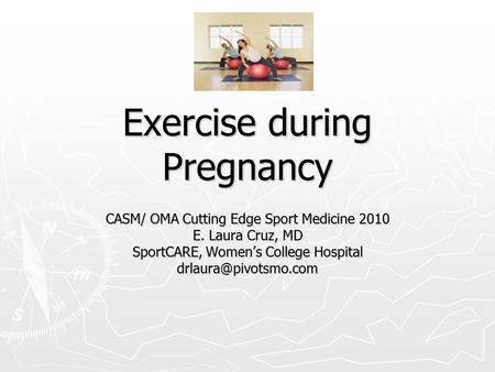 Exercise during Pregnancy CASM/ OMA Cutting Edge Sport Medicine 2010 E. Laura Cruz, MD SportCARE, Women's College Hospital