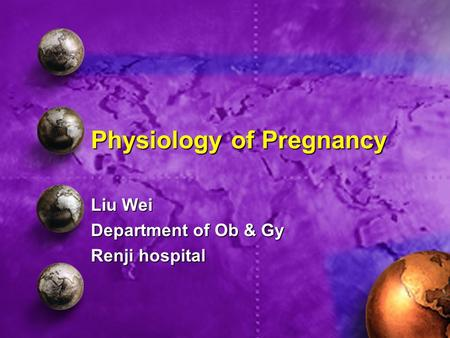 Physiology of Pregnancy Liu Wei Department of Ob & Gy Renji hospital.
