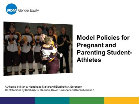 Model Policies for Pregnant and Parenting Student- Athletes Authored by Nancy Hogshead-Makar and Elizabeth A. Sorensen Contributions by Kimberly G. Harmon,
