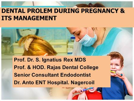 DENTAL PROLEM DURING PREGNANCY & ITS MANAGEMENT