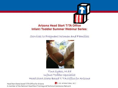 Head Start State-based T/TA Office for Arizona A member of the National Head Start Training and Technical Assistance Network Arizona Head Start T/TA Office.