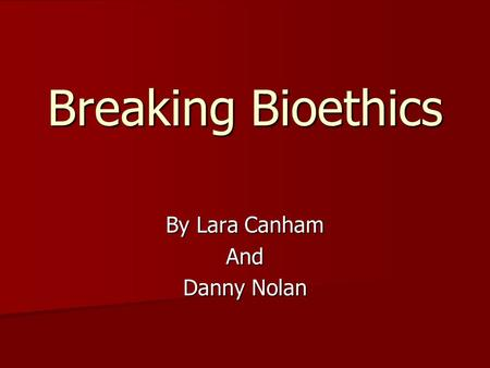 Breaking Bioethics By Lara Canham And Danny Nolan.