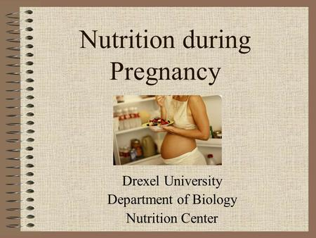 Nutrition during Pregnancy Drexel University Department of Biology Nutrition Center.