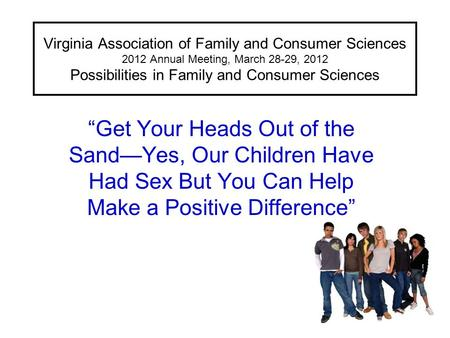 "Virginia Association of Family and Consumer Sciences 2012 Annual Meeting, March 28-29, 2012 Possibilities in Family and Consumer Sciences ""Get Your Heads."