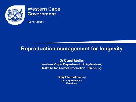 Reproduction management for longevity Dr Carel Muller Western Cape Department of Agriculture, Institute for Animal Production, Elsenburg Dairy Information.