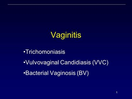 Trichomoniasis Vulvovaginal Candidiasis (VVC) Bacterial Vaginosis (BV)